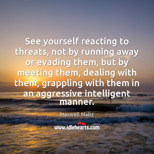 Image, See yourself reacting to threats, not by running away or evading them,