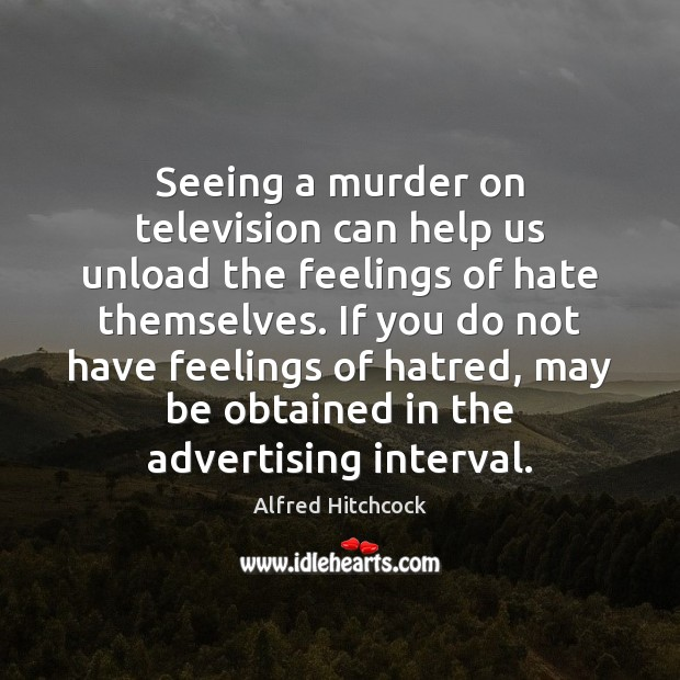 Image, Seeing a murder on television can help us unload the feelings of