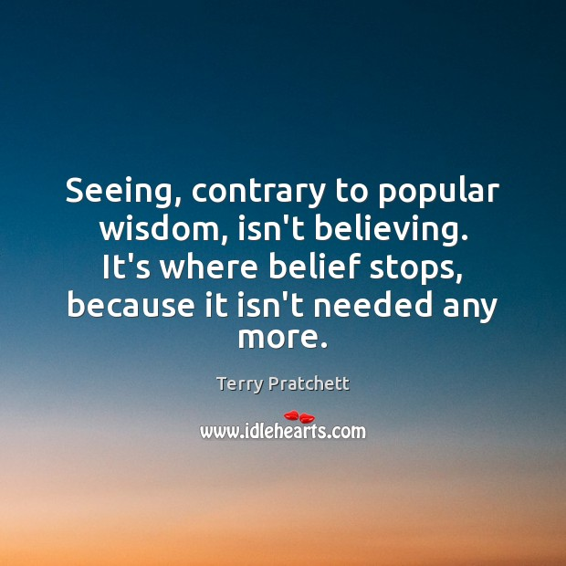 Seeing, contrary to popular wisdom, isn't believing. It's where belief stops, because Terry Pratchett Picture Quote