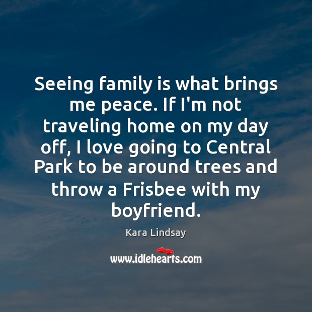 Seeing family is what brings me peace. If I'm not traveling home Family Quotes Image