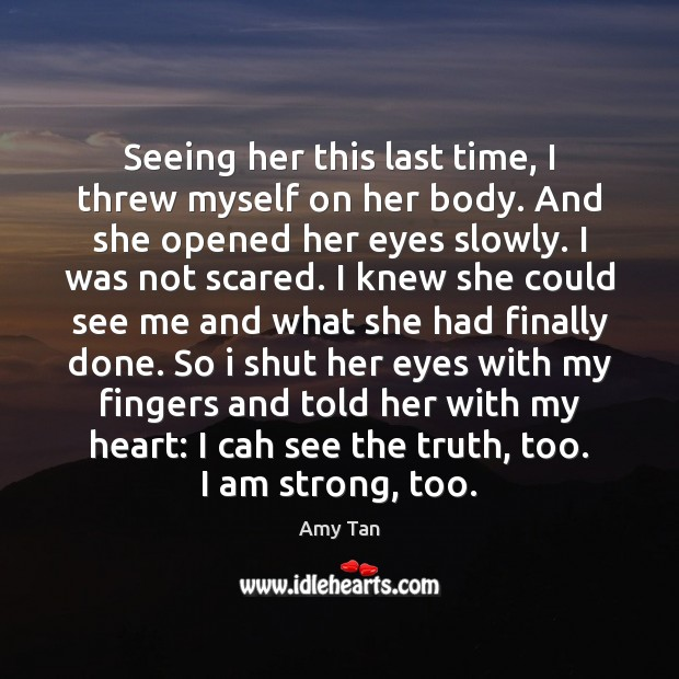 Seeing her this last time, I threw myself on her body. And Image