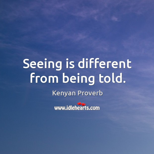 Seeing is different from being told. Kenyan Proverbs Image