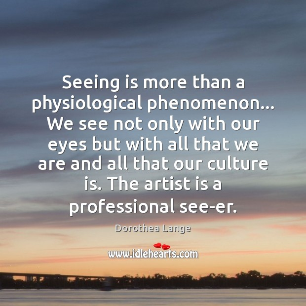Seeing is more than a physiological phenomenon… We see not only with Image