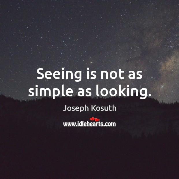 Seeing is not as simple as looking. Image