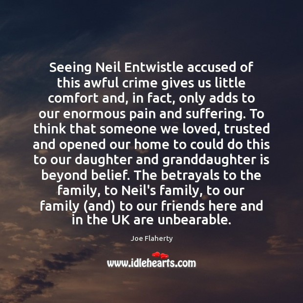 Seeing Neil Entwistle accused of this awful crime gives us little comfort Image