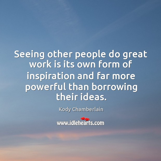 Seeing other people do great work is its own form of inspiration Image