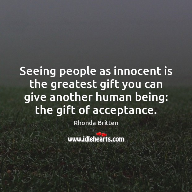 Image, Seeing people as innocent is the greatest gift you can give another