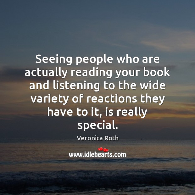 Seeing people who are actually reading your book and listening to the Image