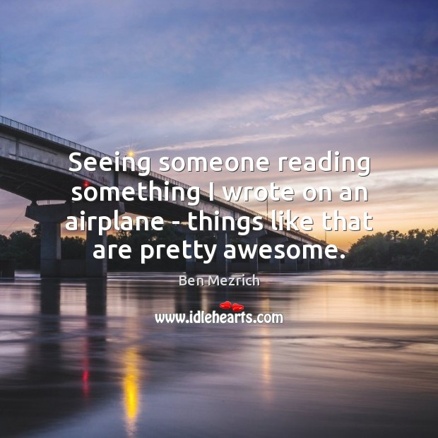 Image, Seeing someone reading something I wrote on an airplane – things like