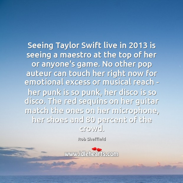 Image, Seeing Taylor Swift live in 2013 is seeing a maestro at the top