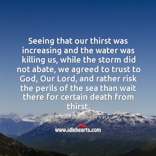 Image, Seeing that our thirst was increasing and the water was killing us, while the storm