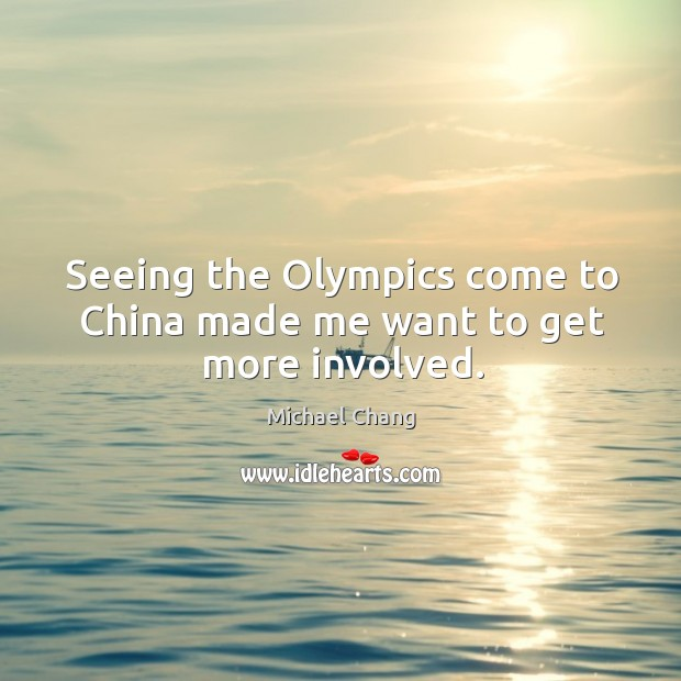 Seeing the olympics come to china made me want to get more involved. Image