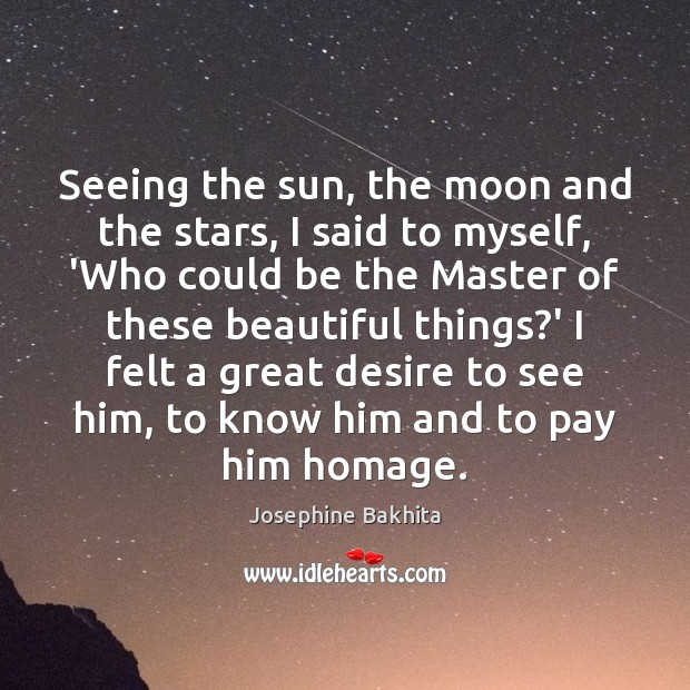 Seeing the sun, the moon and the stars, I said to myself, Image
