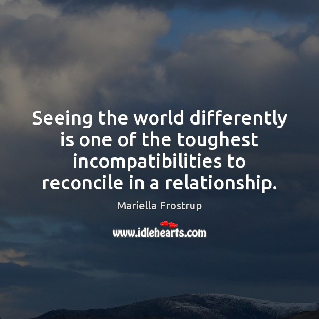 Seeing the world differently is one of the toughest incompatibilities to reconcile Image