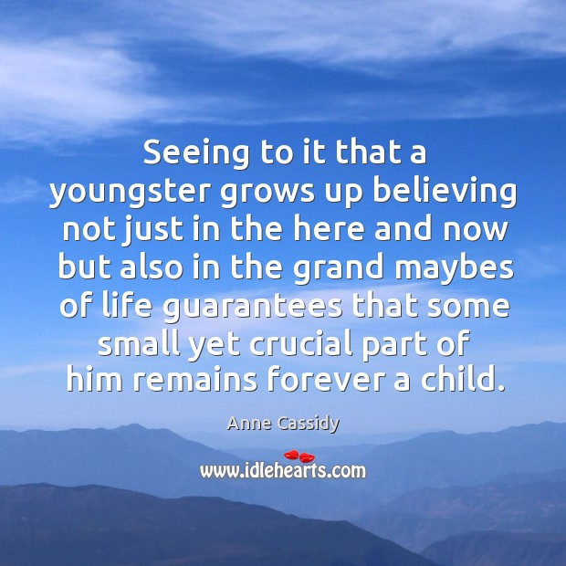 Seeing to it that a youngster grows up believing not just in the here and now but also in the Image