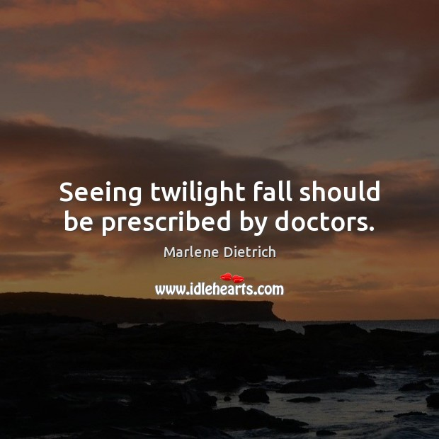 Image, Seeing twilight fall should be prescribed by doctors.