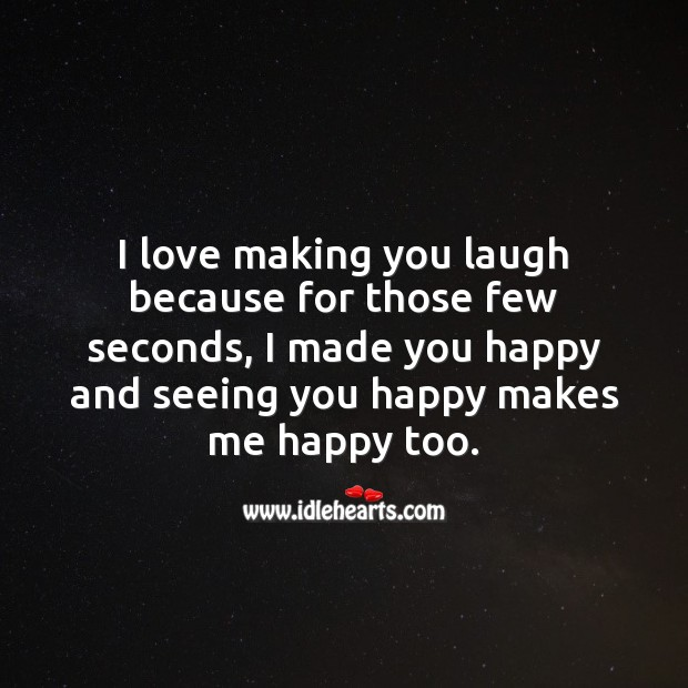 Seeing you happy makes me happy. Making Love Quotes Image