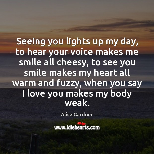 Seeing you lights up my day, to hear your voice makes me Image