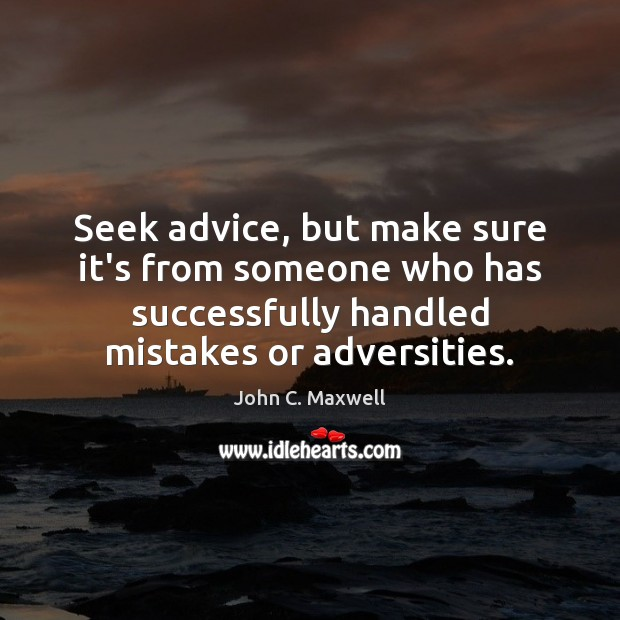 Image, Seek advice, but make sure it's from someone who has successfully handled