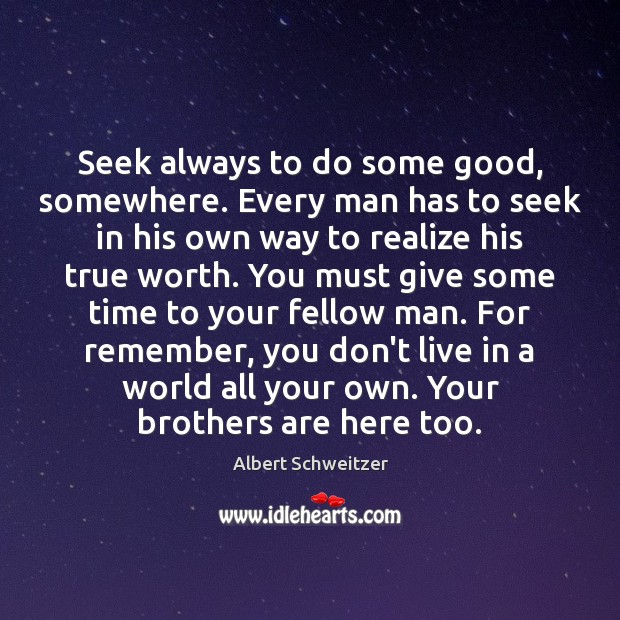 Image, Seek always to do some good, somewhere. Every man has to seek