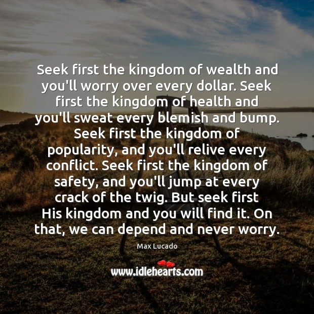 Seek first the kingdom of wealth and you'll worry over every dollar. Image