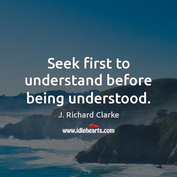 Seek first to understand before being understood. Image