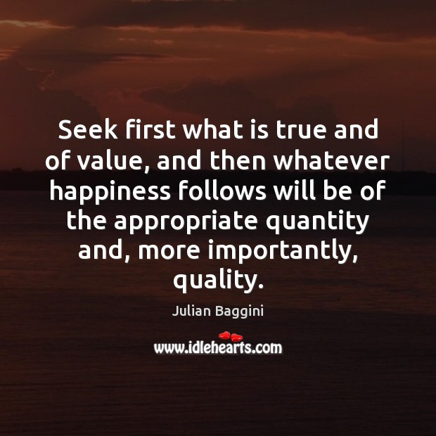 Image, Seek first what is true and of value, and then whatever happiness