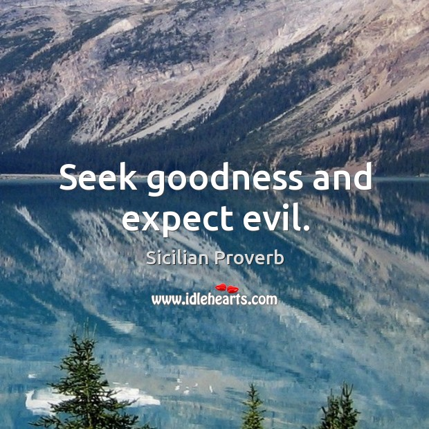 Image, Seek goodness and expect evil.