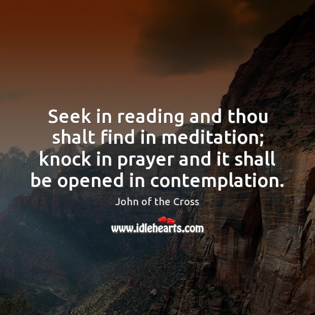 Seek in reading and thou shalt find in meditation; knock in prayer Image