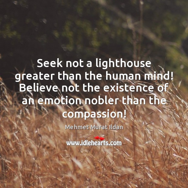 Image, Seek not a lighthouse greater than the human mind! Believe not the
