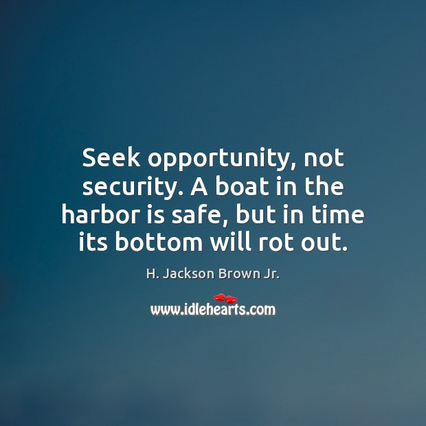 Image, Seek opportunity, not security. A boat in the harbor is safe, but
