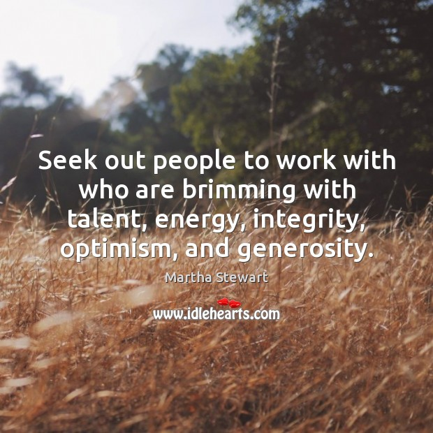 Seek out people to work with who are brimming with talent, energy, Martha Stewart Picture Quote