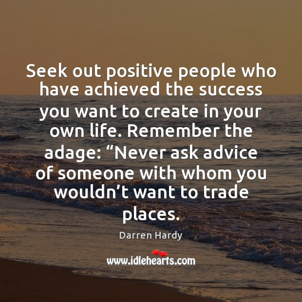 Image, Seek out positive people who have achieved the success you want to