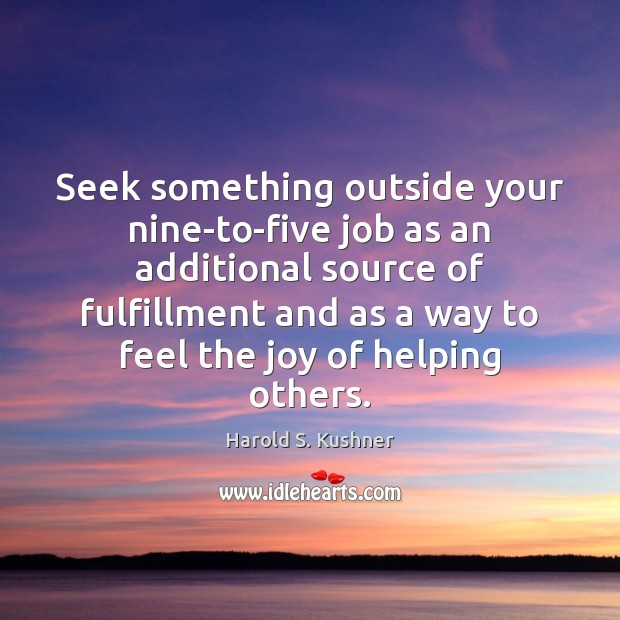 Harold S. Kushner Picture Quote image saying: Seek something outside your nine-to-five job as an additional source of fulfillment