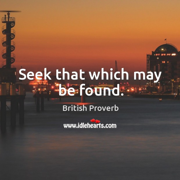 Seek that which may be found. Image