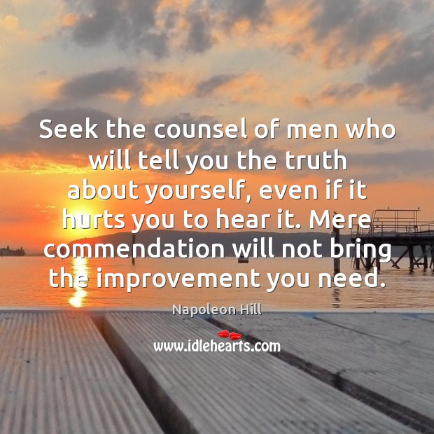 Seek the counsel of men who will tell you the truth about Napoleon Hill Picture Quote
