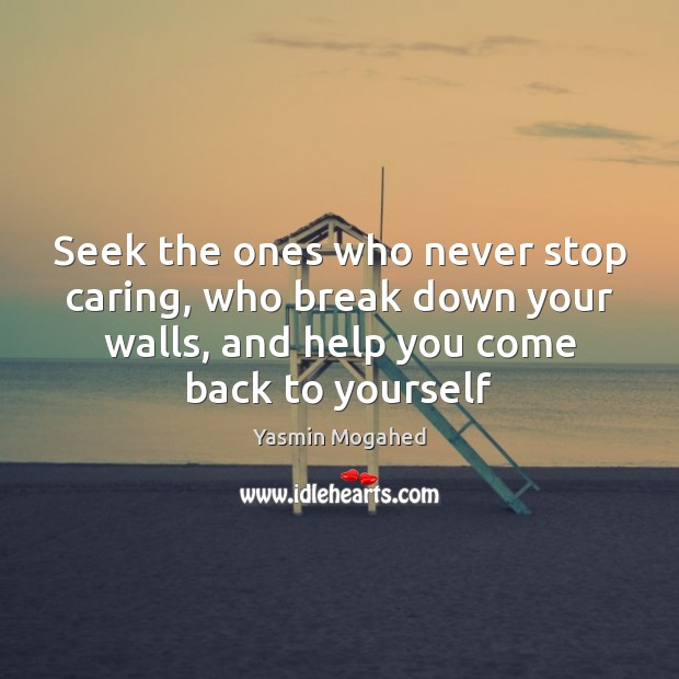 Seek the ones who never stop caring, who break down your walls, Image