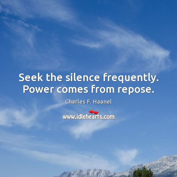 Image, Seek the silence frequently. Power comes from repose.