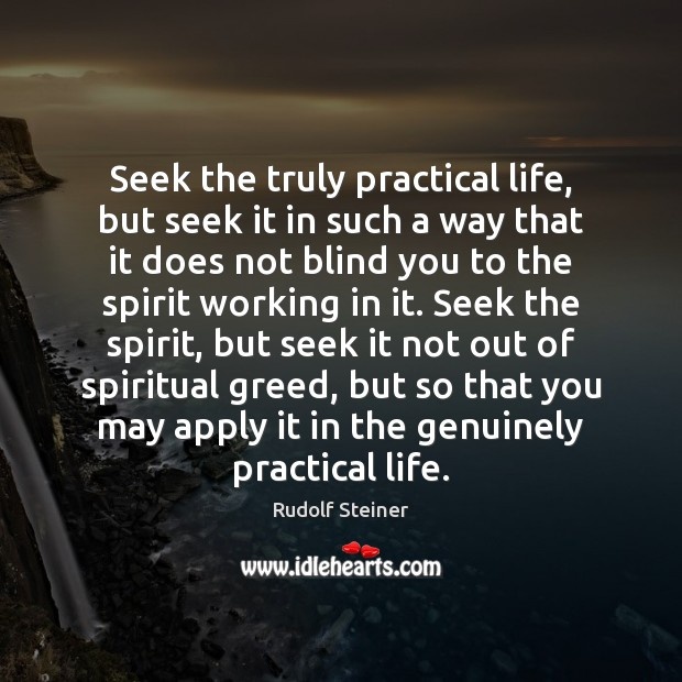Seek the truly practical life, but seek it in such a way Image