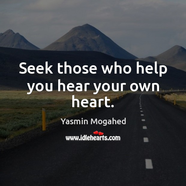 Image, Seek those who help you hear your own heart.