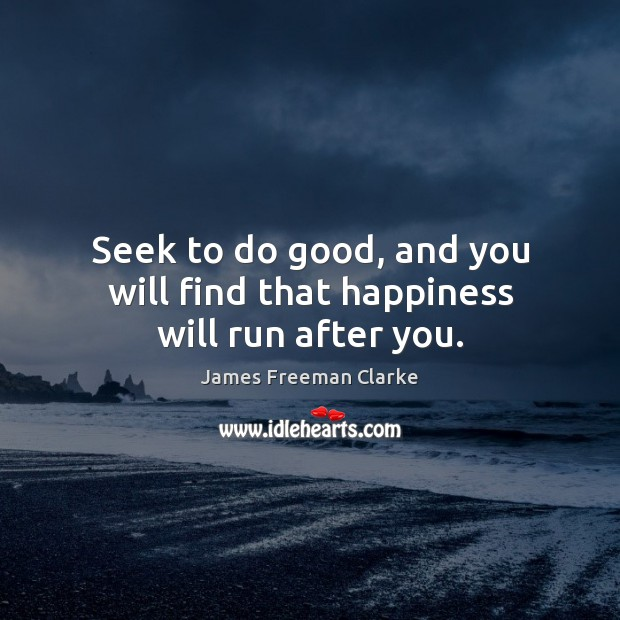 Seek to do good, and you will find that happiness will run after you. Good Quotes Image