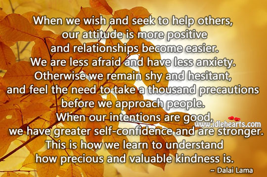 When intentions are good, we have greater self-confidence and are stronger. Kindness Quotes Image