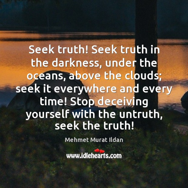 Image, Seek truth! Seek truth in the darkness, under the oceans, above the