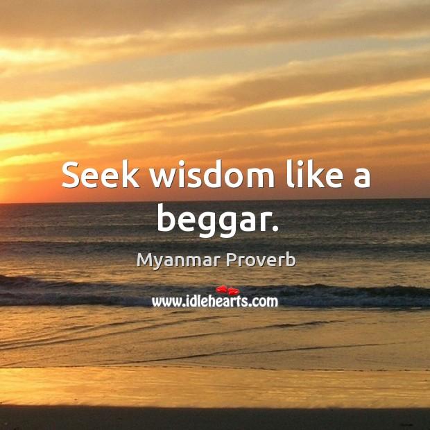 Seek wisdom like a beggar. Myanmar Proverbs Image