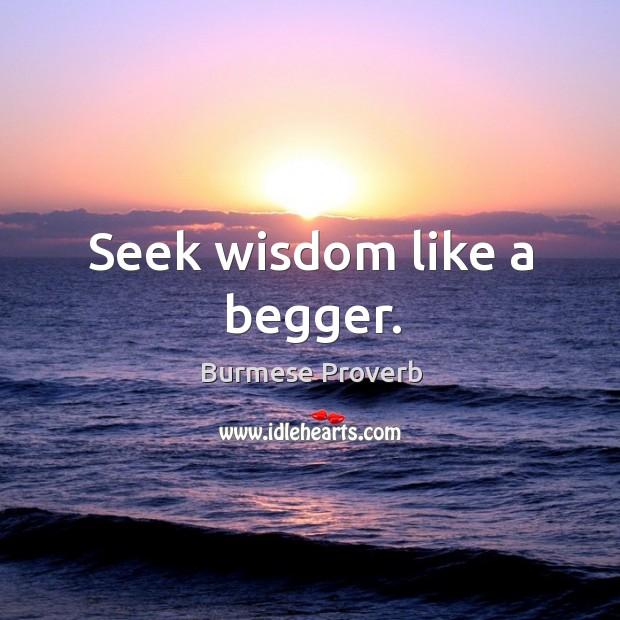Seek wisdom like a begger. Burmese Proverbs Image
