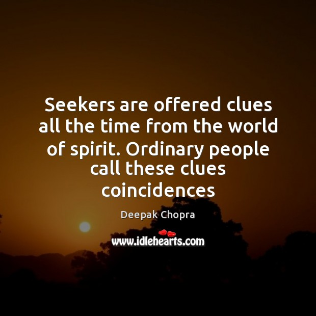 Seekers are offered clues all the time from the world of spirit. Image
