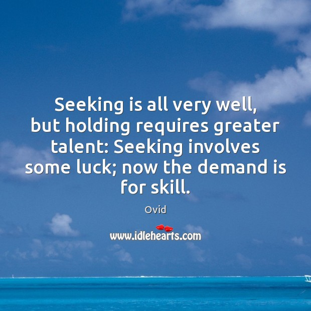 Seeking is all very well, but holding requires greater talent: Seeking involves Ovid Picture Quote