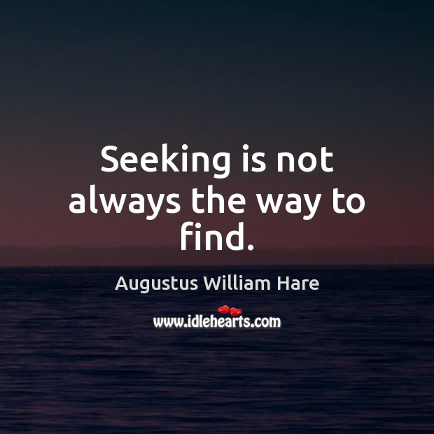 Seeking is not always the way to find. Image