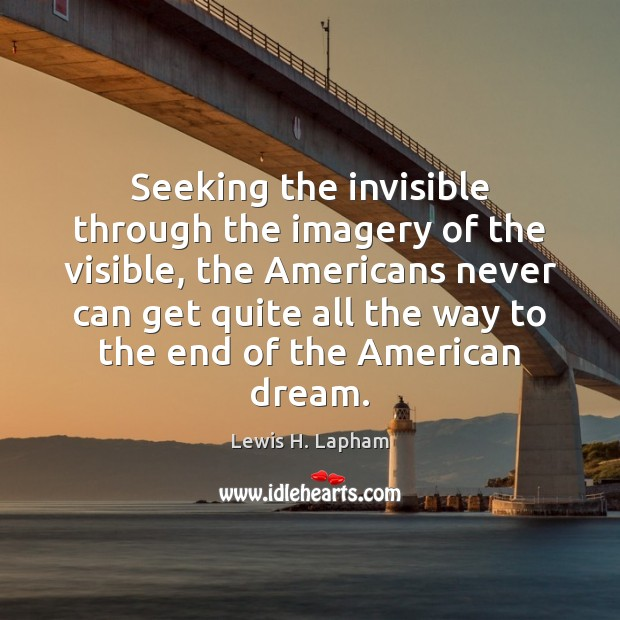 Image, Seeking the invisible through the imagery of the visible, the Americans never