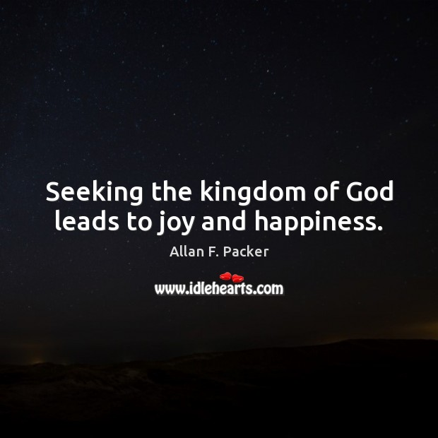 Seeking the kingdom of God leads to joy and happiness. Joy and Happiness Quotes Image